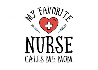 My Favorite Nurse Calls Me Mom T-Shirt Design for Commercial Use