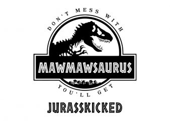 Don't Mess With Mawmawsaurus You Will Get Jurasskicked T-Shirt Design for Commercial Use