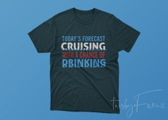 Today's Forecast Cruising with a chance of drinking graphic t-shirt design