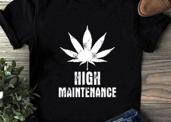 High Maintenance SVG, Funny SVG, 420 SVG, Cannabis SVG, Holiday SVG t shirt design to buy