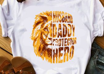 Husband Daddy Protector Hero SVG, Lion SVG, Father's Day SVG ready made tshirt design