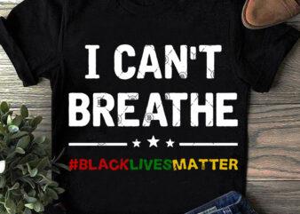 I Can't Breathe Black Lives Matter SVG, Funny SVG, Quote SVG design for t shirt buy t shirt design