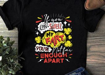 If You Can Smell My Fart You're Enough Apart SVG, Funny SVG, Quote SVG print ready t shirt design