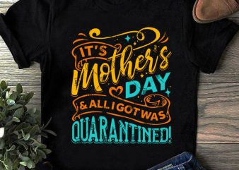 It's Mother's Day And Alligotwas Quarantined SVG, Mother's Day SVG, COVID 19 SVG t-shirt design for commercial use