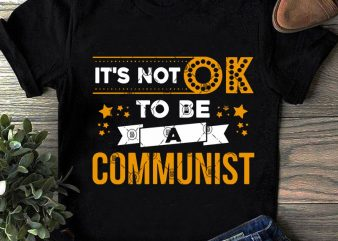 It's Not Ok To BE A Communist SVG, Funny SVG, Quote SVG, Vintage SVG commercial use t-shirt design