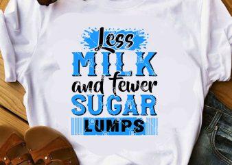 Less Milk And Fewer Sugar Lumps SVG, Milk SVG, Sugar SVG, Funny SVG commercial use t-shirt design