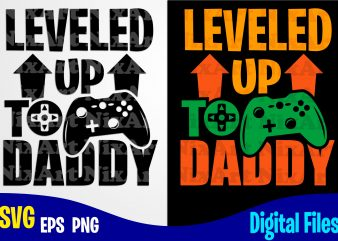 Leveled up to daddy, Dad, Dad svg, Father, Gamer, Funny Fathers day design svg eps, png files for cutting machines and print t shirt designs for sale t-shirt design png