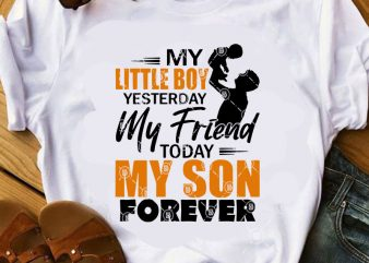 My Little Boy Yesterday My Friend Today My Son Forever SVG, Father's Day SVG, Love Son SVG, Family SVG t shirt design for download