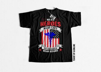 Not All Heroes Wear Caps My Daughter wear scrubs graphic t-shirt design