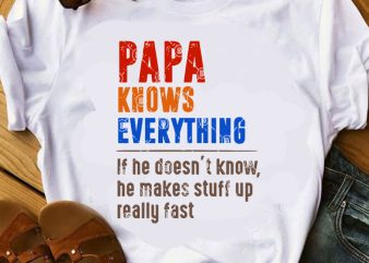 Papa Knows Everything If He Doesn't Know He Makes Stuff Up Really Fast SVG, Father's Day SVG, Family SVG t shirt design for download