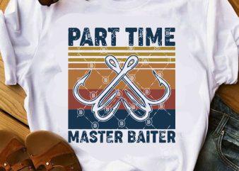 Part Time Master Baiter SVG, Holiday SVG, Fishing SVG, Funny SVG t-shirt design for sale
