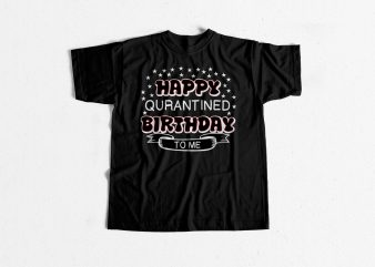 Happy Quarantine Birthday buy t shirt design for commercial use