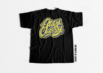 Stay Classy Streetwear Typography commercial use t-shirt design