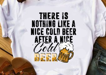 There Is Nothing Like A Nice Cold Beer After A Nice Cold Beer SVG, Beer SVG, Summer SVG, Friend SVG t shirt design for purchase