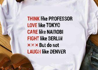 Think Like Professor Love Like Tokyo Care Like Nairobi Fight Like Berlin But Do Not Laugh Like Denver SVG, Funny SVG, Quote SVG graphic t-shirt design