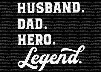 Husband, Dad, Hero, legend svg, Father's day svg, Father's day vector, Father's day design, svg, png, dxf, eps, ai file shirt design png buy t shirt design for commercial use