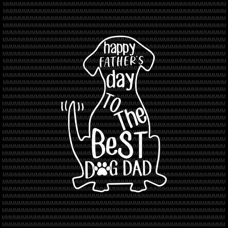 Free Instagram post bundle father's day template. Happy Father S Day To The Best Dog Dad Svg Father S Day Svg Father S Day Vector Dog Dad Svg Dog Dad Vector Svg Png Dxf Eps Ai File Commercial Use T Shirt Design SVG, PNG, EPS, DXF File
