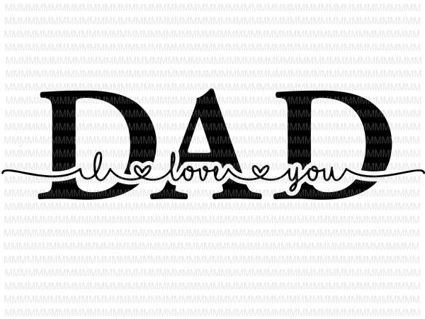 Free Choose from 5700+ fathers day graphic resources and download in the happy fathers day t shirt design vector typography vintage lettering for fathers day greeting cards banners t shirt design. I Love You Dad Svg Dad Svg Father S Day Svg Father S Day Vector Svg Png Dxf Eps Ai File T Shirt Design For Download Buy T Shirt Designs SVG, PNG, EPS, DXF File