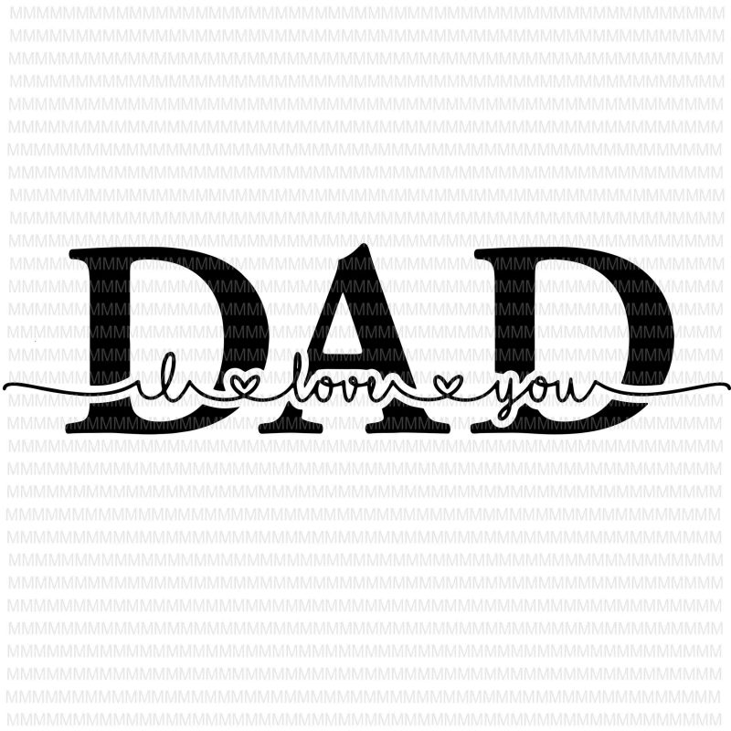 Free Father's day june 11, 2019. I Love You Dad Svg Dad Svg Father S Day Svg Father S Day Vector Svg Png Dxf Eps Ai File T Shirt Design For Download Buy T Shirt Designs SVG, PNG, EPS, DXF File