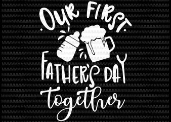 Our First Fathers Day Together Svg, Png, Eps, Dxf, Father Son Svg, Daddy and Me Svg, First Father's Day Svg, Silhouette , Cricut Cut design for t shirt
