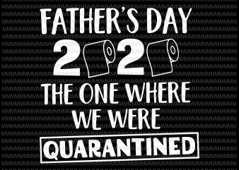 Free Get yours from +1,000 possibilities. Father S Day 2020 Svg The One Where We Were Quarantined Svg Funny Father S Day Svg Quarantined Fathers Day Svg Dad Svg Dad Quarantine Svg Daddy Gift Svg File For Cricut Png T Shirt SVG, PNG, EPS, DXF File