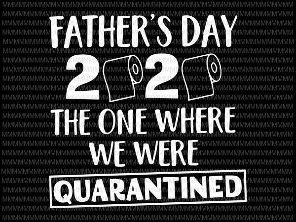 Free Free returns 100% money back guarantee fast shipping. Father S Day 2020 Svg The One Where We Were Quarantined Svg Funny Father S Day Svg Quarantined Fathers Day Svg Dad Svg Dad Quarantine Svg Daddy Gift Svg File For Cricut Png T Shirt SVG, PNG, EPS, DXF File