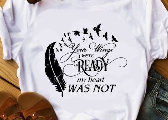 Your Wing Were Ready My Heart Was Not SVG, Heart SVG, Funny SVG, Quote SVG commercial use t-shirt design