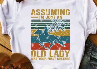 Assuming I'm Just An Old Lady Was Your First Mistake SVG, Gift Girl SVG, Hourse SVG buy t shirt design