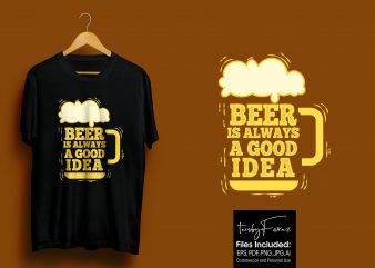 Beer is always a good idea Cool Artwork for t shirts for sale