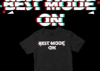 """best mode on"" design for t shirt"