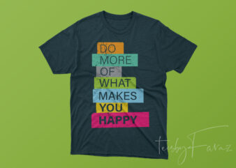 Do more what makes you happy graphic t-shirt design