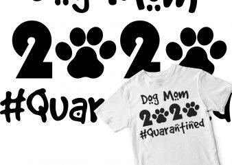 dog mom 2020 quarantined graphic t-shirt design