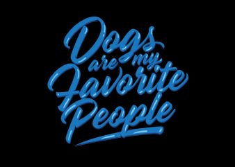 dogs are my favorite people print ready t shirt design