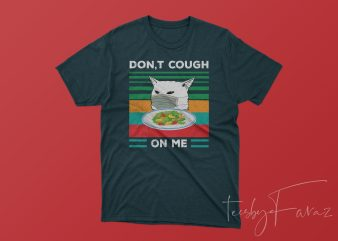 Don't Cough on me Cool T shirt Design for sale