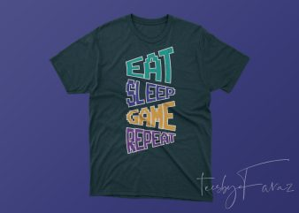 Eat Sleep Game Repeat t shirt design for download