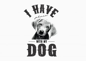 I Have Plan With My Dog t-shirt design for commercial use