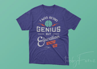 I was born genius but education ruined me | Quote T shirt design to purchase