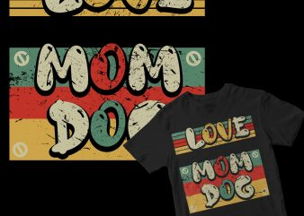 love mom dog t-shirt design for commercial use