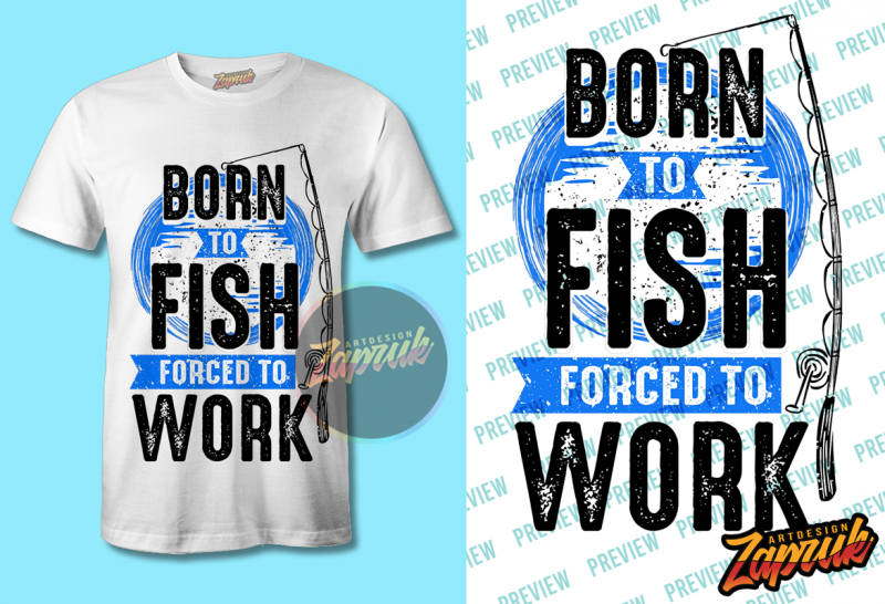 Download Born To Fish Force To Work Png Svg Cdr T Shirt Design For Purchase Buy T Shirt Designs