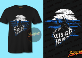 Shut up and Lets go Fishing PNG t shirt design for purchase