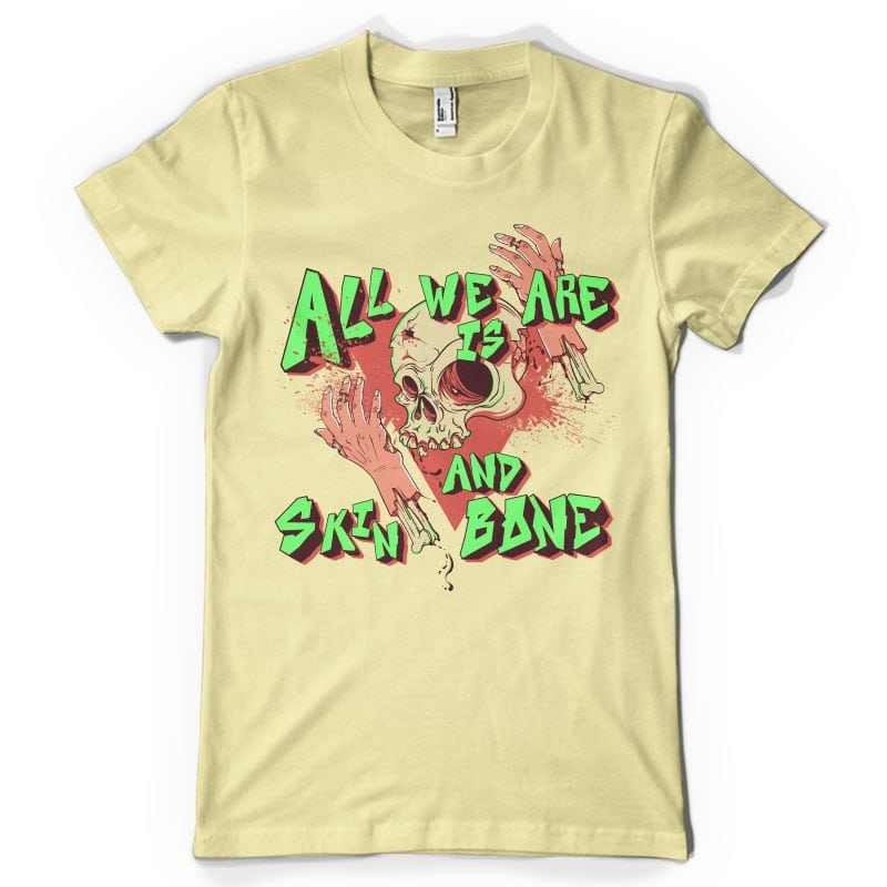 All we are is skin and bone t shirt design for purchase