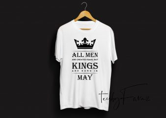 Kings are born in may | Birthday month quote t shirt design with two color options
