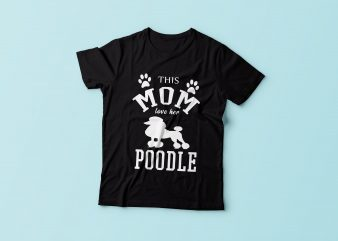This mom love her Poodle t shirt design template