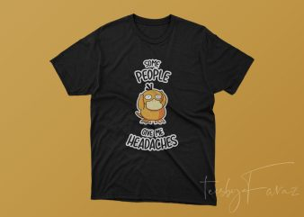 Some people give me headache t shirt design for sale