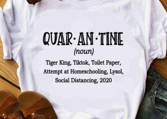 Quar An Tine Noun Tiger King Tiktok, Toilet Paper, Attempt At Homeschooling, Lysol Social Distancing 2020 SVG, Funny SVG t shirt design for purchase