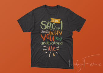 I am special that's why you dont understand me | Quote t shirt Design to buy