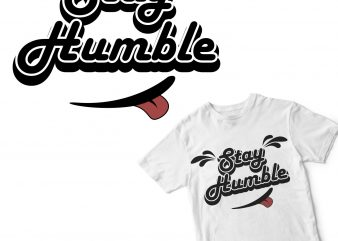 stay humble t shirt design for download