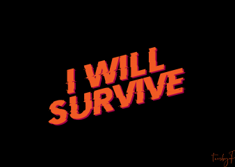 I will survive | Brand new edition t shirt design for sale