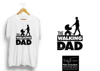 The Walking DAD Latest T Shirt Design for print