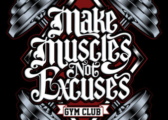 make muscle not excuses
